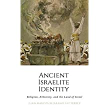 Ancient Israelite Identity : Religion, Ethnicity, and the Land of Israel