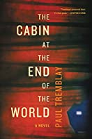 The Cabin at the End of the World by Paul Tremblay, Morrow/ Titan UK