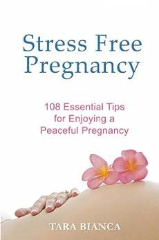 Stress Free Pregnancy: 108 Essential Tips for Enjoying a Peaceful Pregnancy (English Edition) de [Bianca, Tara]