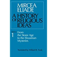 A History of Religious Ideas: From the Stone Age to the Eleusinian Mysteries: 001
