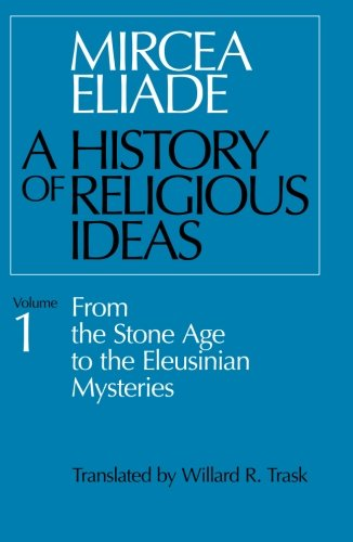 History of Religious Ideas, Volume 1: From the Stone Age to the Eleusinian Mysteries