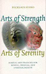 Arts of Strength, Arts of Serenity: Martial Arts Training for Mental, Physical and Spiritual Health