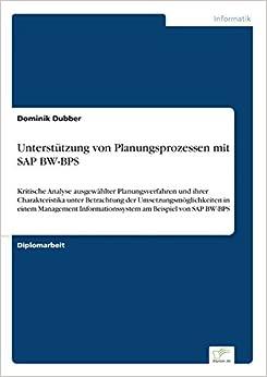 Unterstützung von Planungsprozessen mit SAP BW-BPS: Kritische Analyse ausgewählter Planungsverfahren und ihrer Charakteristika unter Betrachtung der ... Informationssystem am Beispiel von SAP BW-BPS