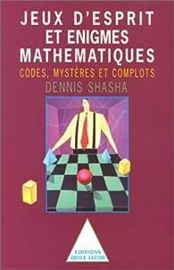 Jeux d'esprit et enigmes mathématiques, tome II : Codes, mystères et complots par Dennis Shasha