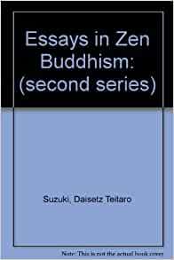 essays in zen buddhism second series Essays in zen buddhism: first series - ebook written by dt suzuki read this book using google play books app on your pc, android, ios devices download for offline reading, highlight, bookmark or take notes while you read essays in zen buddhism: first series.