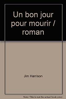 Un bon jour pour mourir : roman, Harrison, Jim