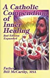 A Catholic Compendium of Inner Healing, Bill McCarthy, 1579182844