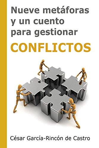 Nueve metaforas y un cuento para gestionar conflictos (Spanish Edition) [Cesar Garcia-Rincon de Castro] (Tapa Blanda)