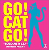 GO! CAT GO! -BLACK CATS in U.S.A- CREAM SODA PRESENTS (DVD付)