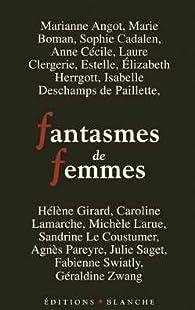 Fantasmes de femmes par Marianne Angot