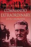 Commando Extraordinary: Otto Skorzeny (Cassell Military Classics)