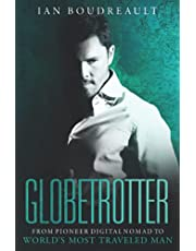 Globetrotter: From Pioneer Digital Nomad to World's Most Traveled Man