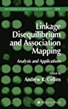 Linkage Disequilibrium and Association Mapping : Analysis and Applications, , 1588296695