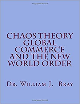 Chaos Theory Global Commerce and The New World Order: Dr