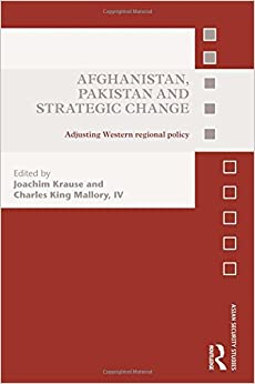 Afghanistan, Pakistan and Strategic Change: Adjusting Western regional policy (Asian Security Studies)