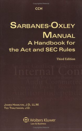 Sarbanes Oxley Manual: A Handbook for the Act and SEC Rules by CCH Incorporated