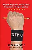 DIY U: Edupunks, Edupreneurs, and the Coming Transformation of Higher Education
