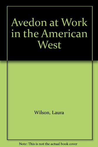 Avedon at Work in the American West (Avedon At Work In The American West)