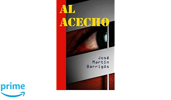 Al acecho (Spanish Edition): José Martín Barrigós: 9781974383092: Amazon.com: Books