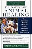 img - for The Nature of Animal Healing: The Definitive Holistic Medicine Guide to Caring for Your Dog and Cat by Martin Goldstein book / textbook / text book