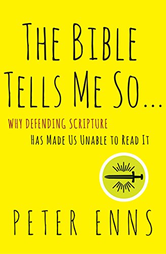 The Bible Tells Me So: Why Defending Scripture Has Made Us Unable to Read It cover
