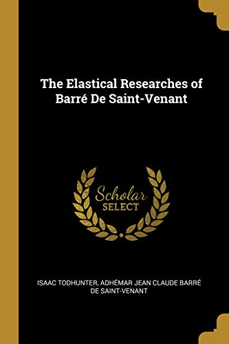 The Elastical Researches of Barré de Saint-Venant (French Edition) (Adhemar Jean Claude Barre De Saint Venant)