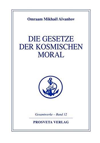 Die Gesetze der kosmischen Moral (Reihe Gesamtwerke Aivanhov)