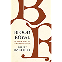 Blood Royal: Dynastic Politics in Medieval Europe (The James Lydon Lectures in Medieval History and Culture) (English…