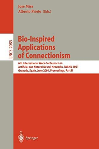 Bio-Inspired Applications of Connectionism: 6th International Work-Conference on Artificial and Natural Neural Networks, IWANN 2001 Granada, Spain, ... II (Lecture Notes in Computer Science) (Pt.2)