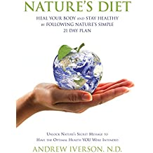 Nature's Diet: Heal Your Body and Stay Healthy by Following Nature's Simple 21 Day Plan