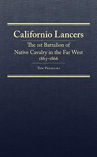 Download Californio Lancers: The 1st Battalion of Native Cavalry in the Far West, 1863-1866 (Frontier Military Series) Pdf