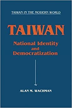 Taiwan: National Identity and Democratization (Taiwan in the Modern World (M.E. Sharpe))