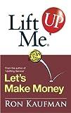 Lift Me up! Let's Make Money, Ron Kaufman, 9810529309