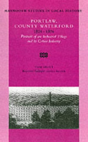Portlaw, County Waterford 1825-76: Portrait of an Industrial Village and its Cotton Industry (Maynooth Studies in Irish Local History)