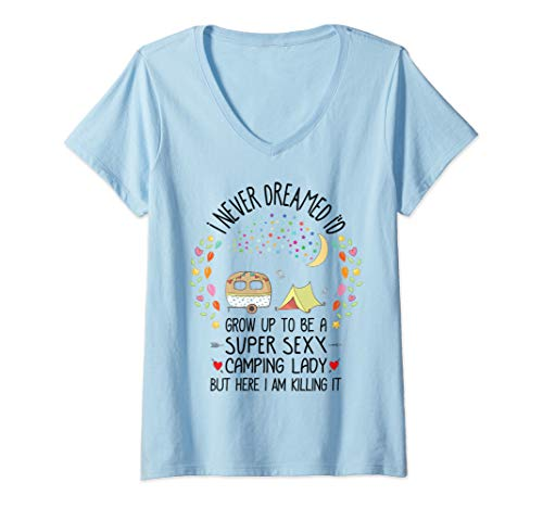 Womens I Never Dreamed I'd Be a Super Sexy Camping Lady Ladies V-Neck T-Shirt