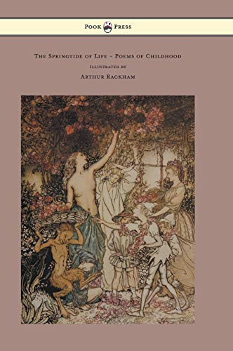 - The Springtide of Life - Poems of Childhood - Illustrated by Arthur Rackham