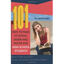 101 Ways to Make Studying Easier and Faster For High School Students: What Every Student Needs to Know Explained...