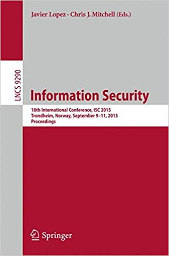Information Security: 18th International Conference, ISC 2015, Trondheim, Norway, September 9-11, 2015, Proceedings (Lecture Notes in Computer Science)