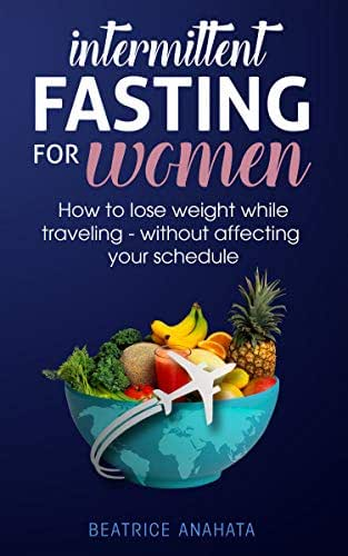 Intermittent Fasting for Women:How to Lose Weight while traveling - Without Affecting Your Schedule