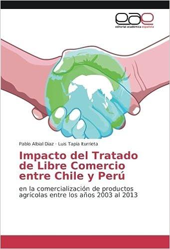 Impacto del Tratado de Libre Comercio entre Chile y Perú: en la comercialización de productos agrícolas entre los años 2003 al 2013: Amazon.es: Pablo Albial ...