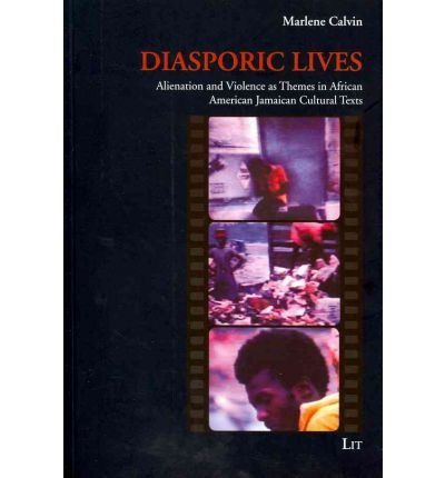 Download Diasporic Lives: Alienation and Violence as Themes in African American and Jamaican Cultural Texts (Afrika Und Ihre Diaspora) (Paperback) - Common PDF