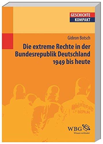 Die extreme Rechte in der Bundesrepublik Deutschland: 1949 bis heute (Geschichte kompakt)
