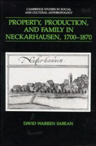 Download Property, Production, and Family in Neckarhausen, 1700-1870 (Cambridge Studies in Social and Cultural Anthropology) pdf epub
