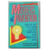 img - for Mothers of Invention: From the Bra to the Bomb : Forgotten Women and Their Unforgettable Ideas book / textbook / text book