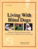 img - for Living With Blind Dogs: A Resource Book and Training Guide for the Owners of Blind and Low-Vision Dogs, Second Edition book / textbook / text book