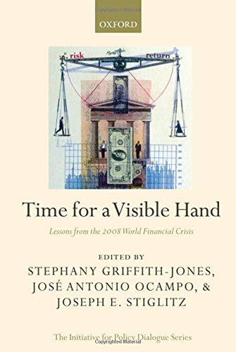 Time for a Visible Hand: Lessons from the 2008 World Financial Crisis (Initiative for Policy Dialogue) by Oxford University Press