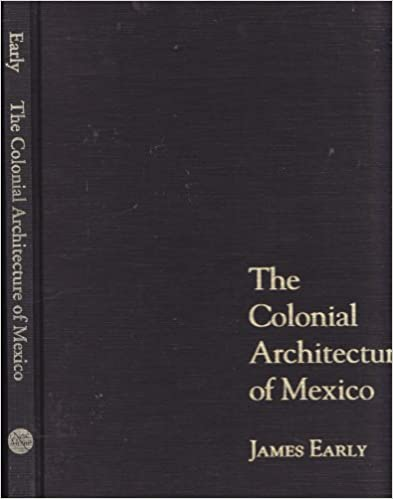 The Colonial Architecture of Mexico