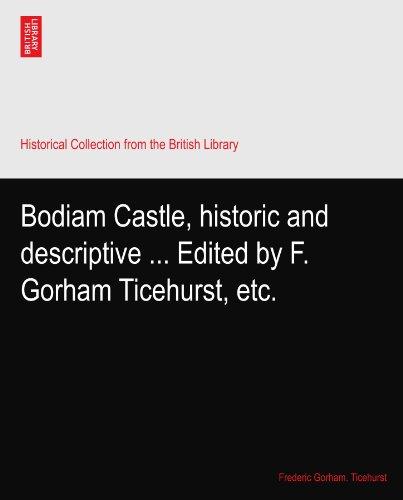 Bodiam Castle, historic and descriptive ... Edited by F. Gorham Ticehurst, etc.