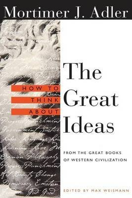 [How to Think About the Great Ideas: From the Great Books of Western Civilization] (By: Mortimer J. Adler) [published: April, 2000]