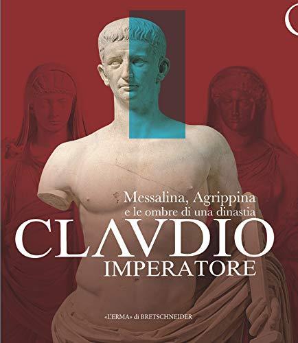 Claudio imperatore. Messalina, Agrippina e le ombre di una dinastia (Catalogo Mostra) por L'Erma Di Bretschneider